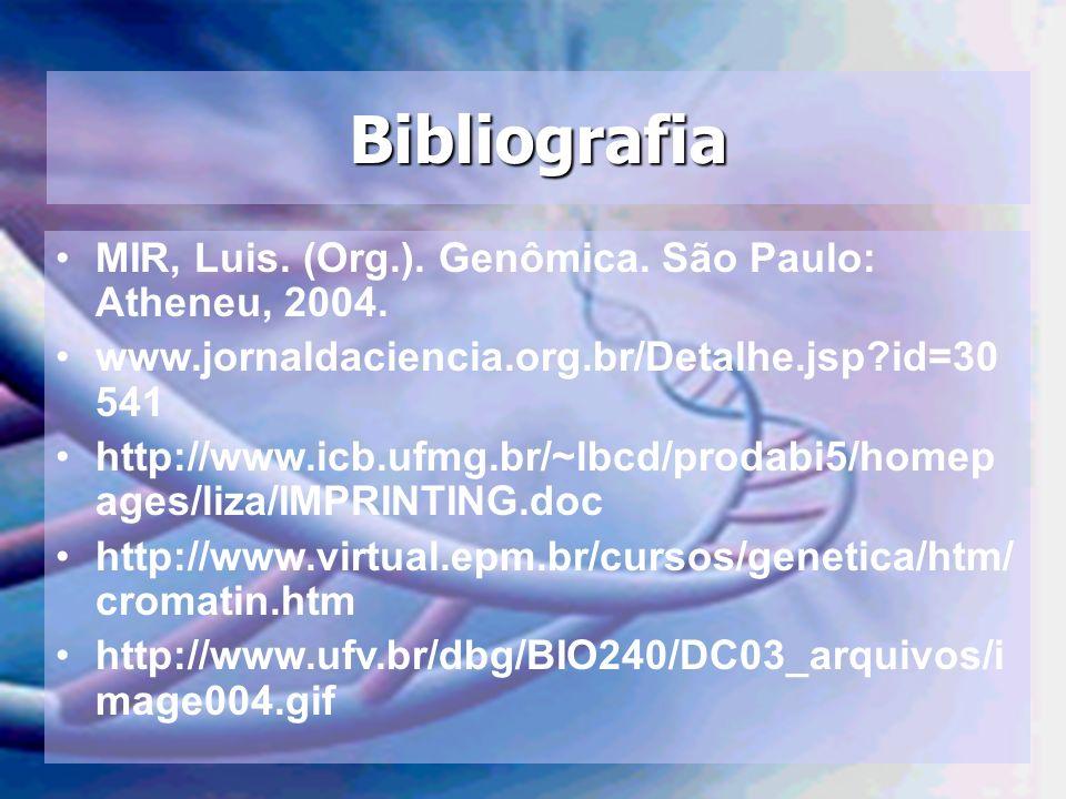 Bibliografia MIR, Luis. (Org.). Genômica. São Paulo: Atheneu, 2004. www.jornaldaciencia.org.br/Detalhe.jsp?id=30 541 http://www.icb.ufmg.br/~lbcd/prod