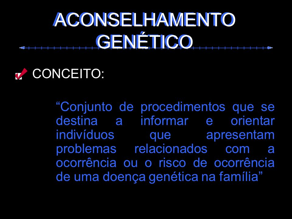 CONCEITO: Conjunto de procedimentos que se destina a informar e orientar indivíduos que apresentam problemas relacionados com a ocorrência ou o risco