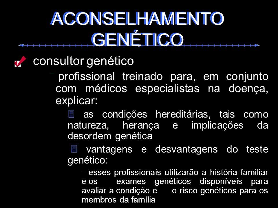 consultor genético profissional treinado para, em conjunto com médicos especialistas na doença, explicar: as condições hereditárias, tais como naturez
