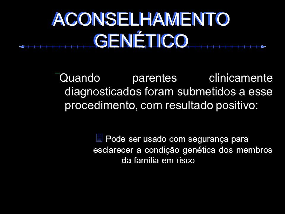 Quando parentes clinicamente diagnosticados foram submetidos a esse procedimento, com resultado positivo: Pode ser usado com segurança para esclarecer