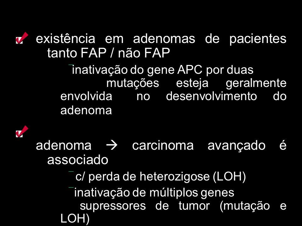 existência em adenomas de pacientes tanto FAP / não FAP inativação do gene APC por duas mutações esteja geralmente envolvida no desenvolvimento do ade