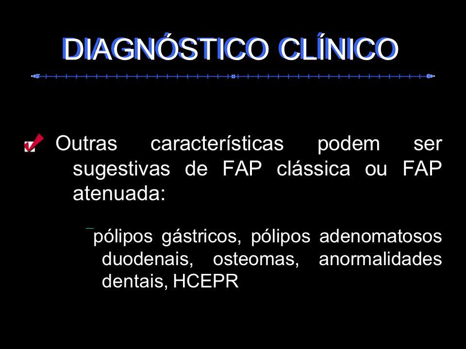 Outras características podem ser sugestivas de FAP clássica ou FAP atenuada: pólipos gástricos, pólipos adenomatosos duodenais, osteomas, anormalidade
