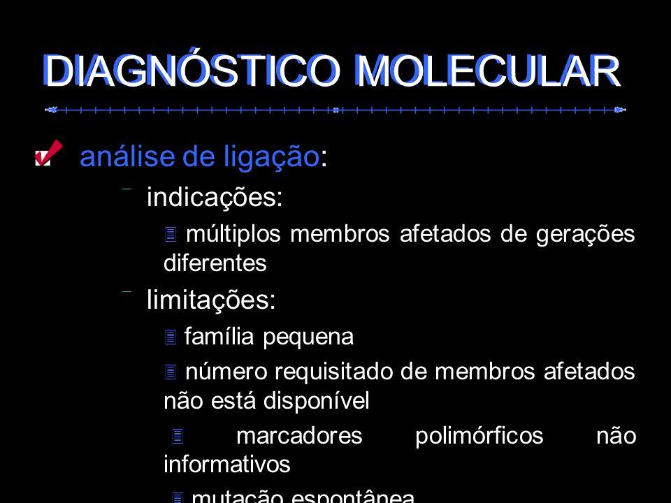 análise de ligação: indicações: múltiplos membros afetados de gerações diferentes limitações: família pequena número requisitado de membros afetados n