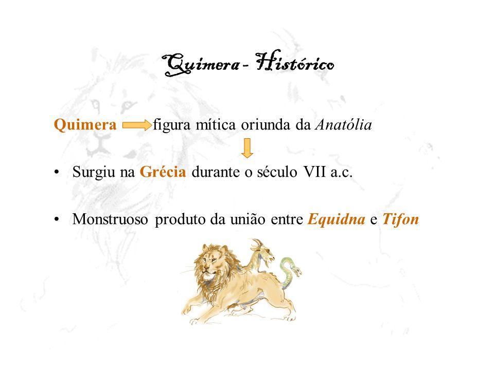 Quimera - Histórico Quimerafigura mítica oriunda da Anatólia Surgiu na Grécia durante o século VII a.c. Monstruoso produto da união entre Equidna e Ti