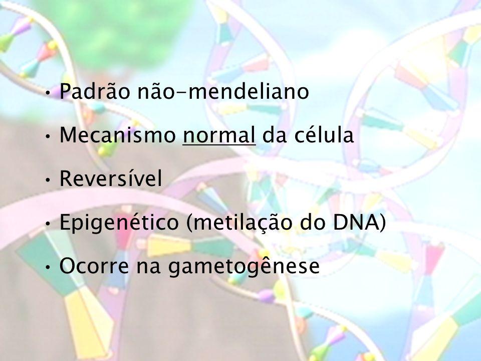 Padrão não-mendeliano Mecanismo normal da célula Reversível Epigenético (metilação do DNA) Ocorre na gametogênese