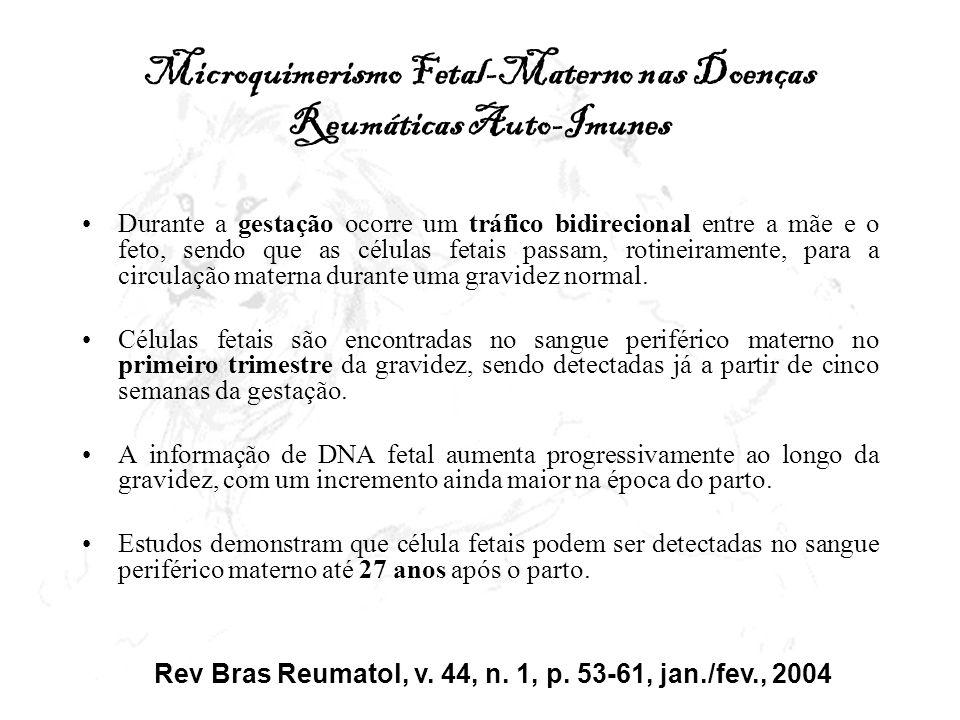 Microquimerismo Fetal-Materno nas Doenças Reumáticas Auto-Imunes Durante a gestação ocorre um tráfico bidirecional entre a mãe e o feto, sendo que as
