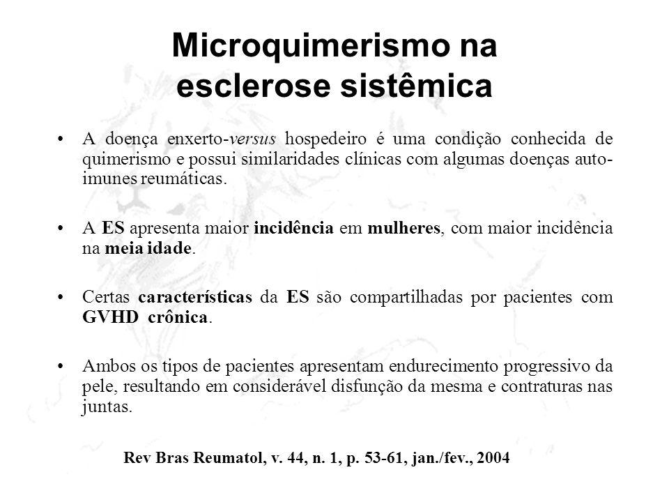 Microquimerismo na esclerose sistêmica A doença enxerto-versus hospedeiro é uma condição conhecida de quimerismo e possui similaridades clínicas com a