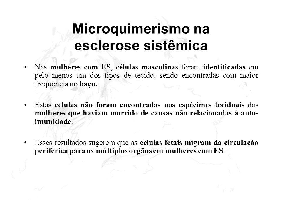 Microquimerismo na esclerose sistêmica Nas mulheres com ES, células masculinas foram identificadas em pelo menos um dos tipos de tecido, sendo encontr