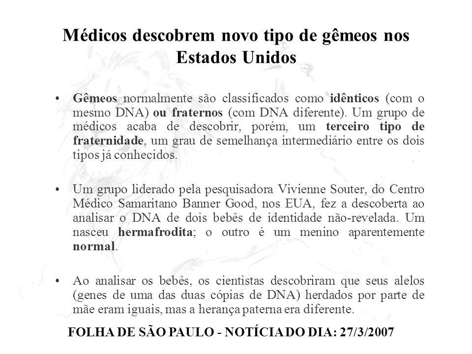Médicos descobrem novo tipo de gêmeos nos Estados Unidos Gêmeos normalmente são classificados como idênticos (com o mesmo DNA) ou fraternos (com DNA d