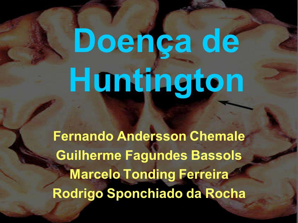 Doença de Huntington Fernando Andersson Chemale Guilherme Fagundes Bassols Marcelo Tonding Ferreira Rodrigo Sponchiado da Rocha