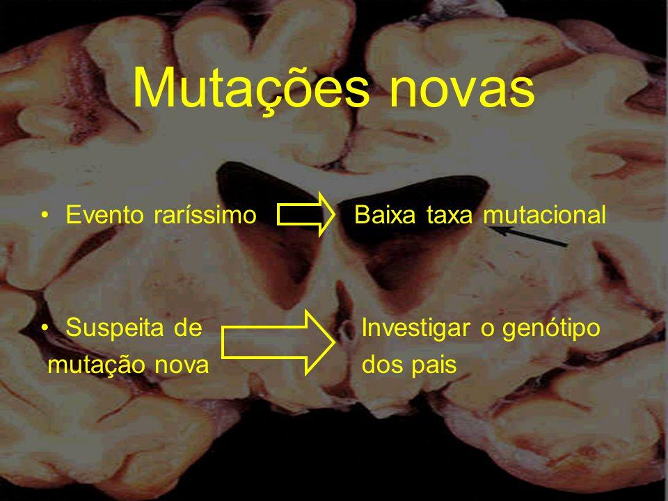 Mutações novas Evento raríssimo Baixa taxa mutacional Suspeita de Investigar o genótipo mutação nova dos pais