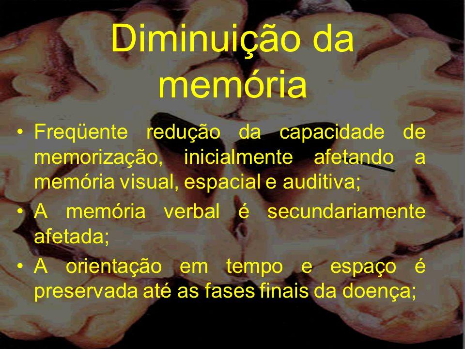 Diminuição da memória Freqüente redução da capacidade de memorização, inicialmente afetando a memória visual, espacial e auditiva; A memória verbal é