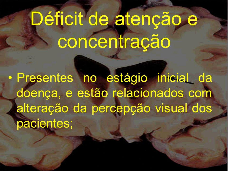 Déficit de atenção e concentração Presentes no estágio inicial da doença, e estão relacionados com alteração da percepção visual dos pacientes;