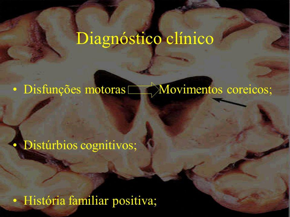 Diagnóstico clínico Disfunções motoras Movimentos coreicos; Distúrbios cognitivos; História familiar positiva;