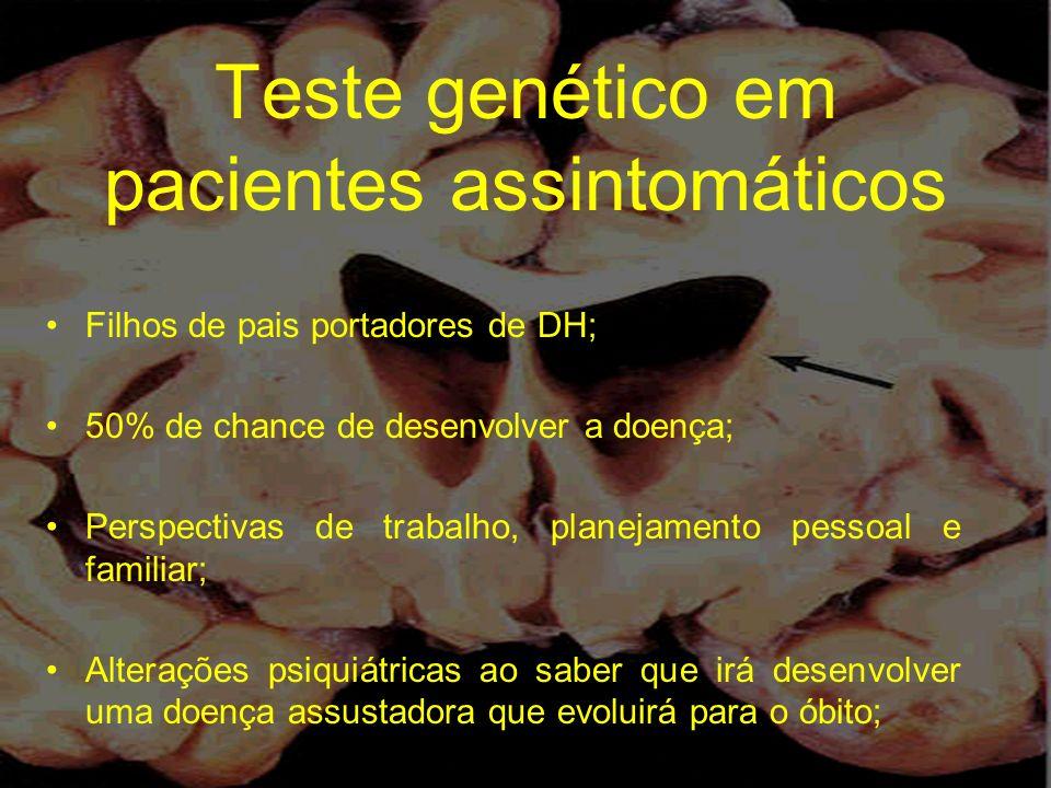 Teste genético em pacientes assintomáticos Filhos de pais portadores de DH; 50% de chance de desenvolver a doença; Perspectivas de trabalho, planejame