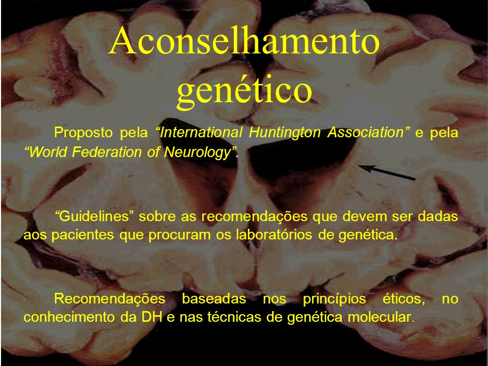Aconselhamento genético Proposto pela International Huntington Association e pela World Federation of Neurology. Guidelines sobre as recomendações que