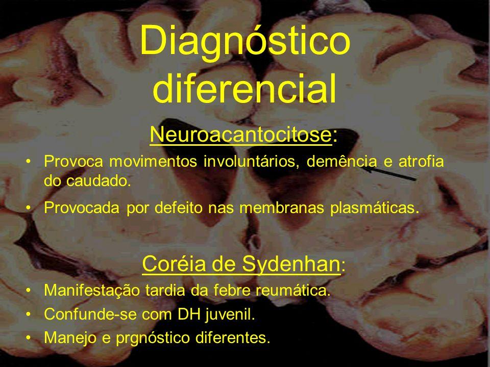 Diagnóstico diferencial Neuroacantocitose: Provoca movimentos involuntários, demência e atrofia do caudado. Provocada por defeito nas membranas plasmá