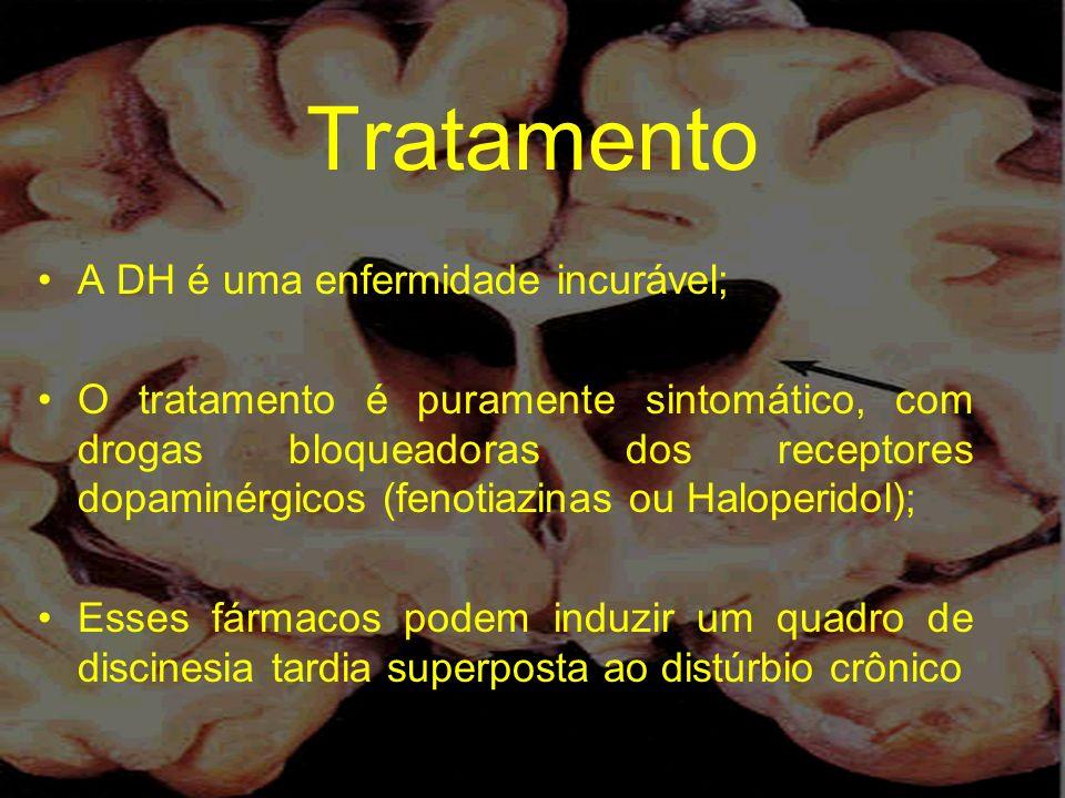 Tratamento A DH é uma enfermidade incurável; O tratamento é puramente sintomático, com drogas bloqueadoras dos receptores dopaminérgicos (fenotiazinas