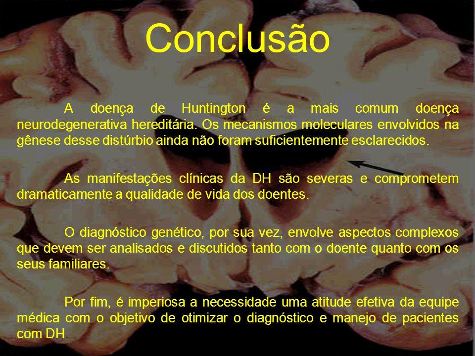 Conclusão A doença de Huntington é a mais comum doença neurodegenerativa hereditária. Os mecanismos moleculares envolvidos na gênese desse distúrbio a
