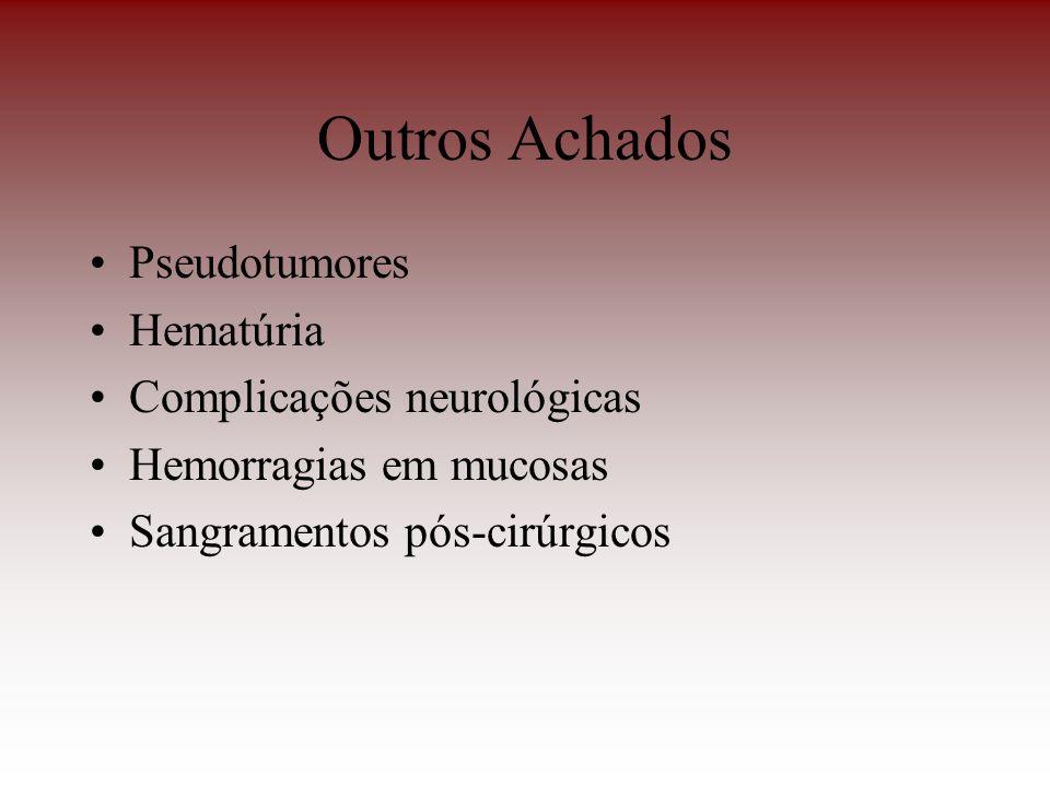 Outros Achados Pseudotumores Hematúria Complicações neurológicas Hemorragias em mucosas Sangramentos pós-cirúrgicos