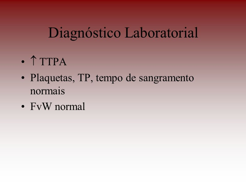 Diagnóstico Laboratorial TTPA Plaquetas, TP, tempo de sangramento normais FvW normal