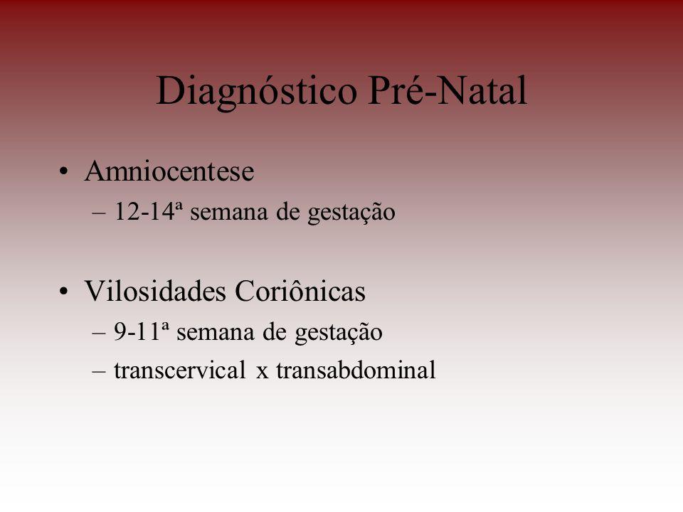 Diagnóstico Pré-Natal Amniocentese –12-14ª semana de gestação Vilosidades Coriônicas –9-11ª semana de gestação –transcervical x transabdominal
