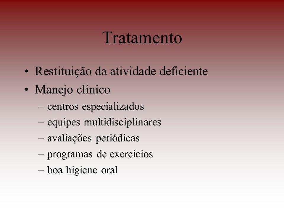 Tratamento Restituição da atividade deficiente Manejo clínico –centros especializados –equipes multidisciplinares –avaliações periódicas –programas de