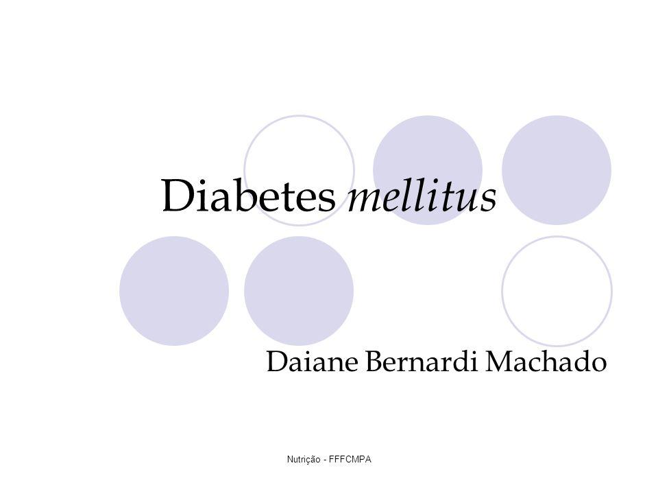 Nutrição - FFFCMPA Diabetes mellitus Daiane Bernardi Machado