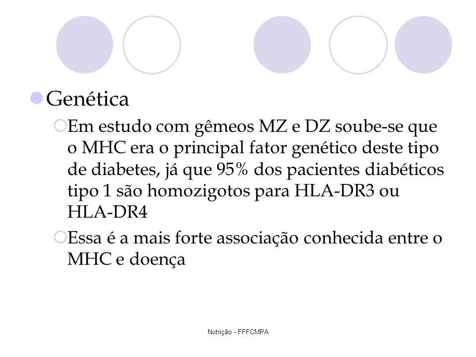 Nutrição - FFFCMPA Genética Em estudo com gêmeos MZ e DZ soube-se que o MHC era o principal fator genético deste tipo de diabetes, já que 95% dos paci