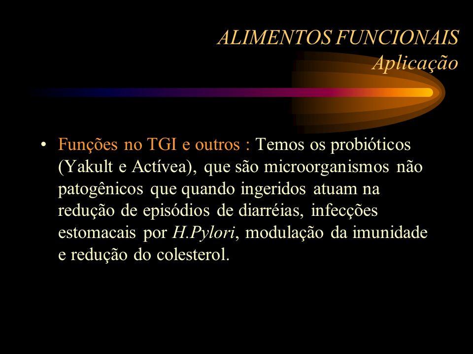 ALIMENTOS FUNCIONAIS Aplicação Funções no TGI e outros : Temos os probióticos (Yakult e Actívea), que são microorganismos não patogênicos que quando i