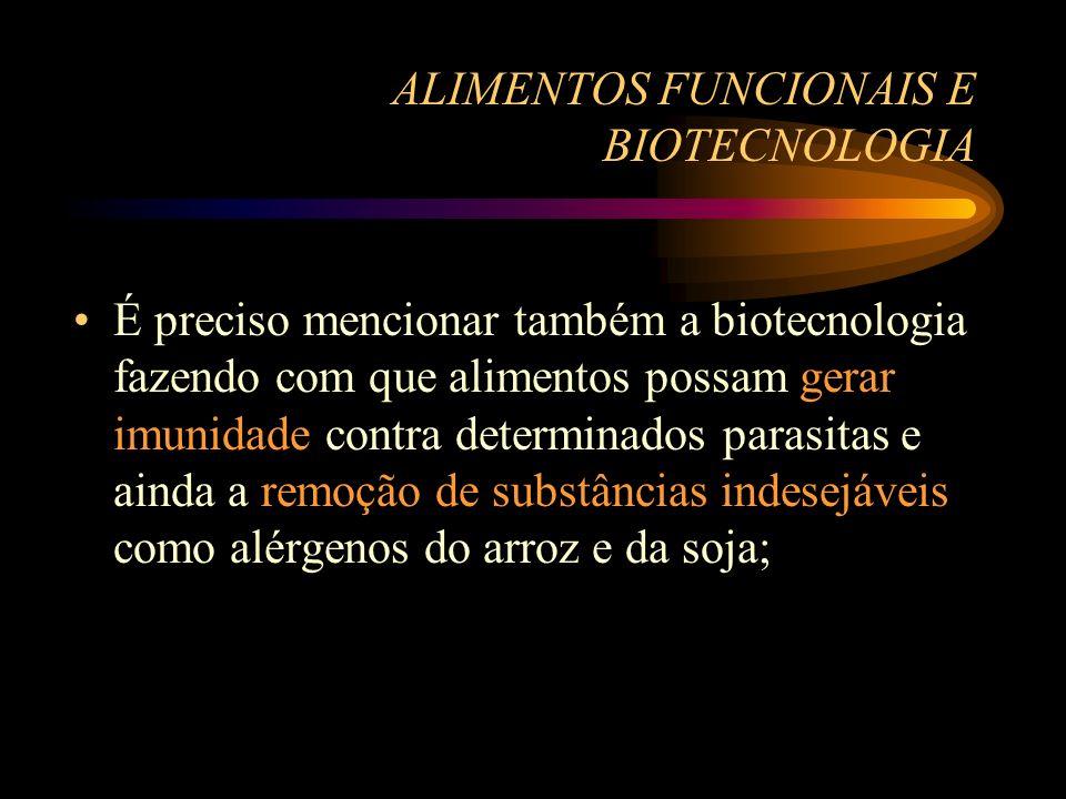 ALIMENTOS FUNCIONAIS E BIOTECNOLOGIA É preciso mencionar também a biotecnologia fazendo com que alimentos possam gerar imunidade contra determinados p