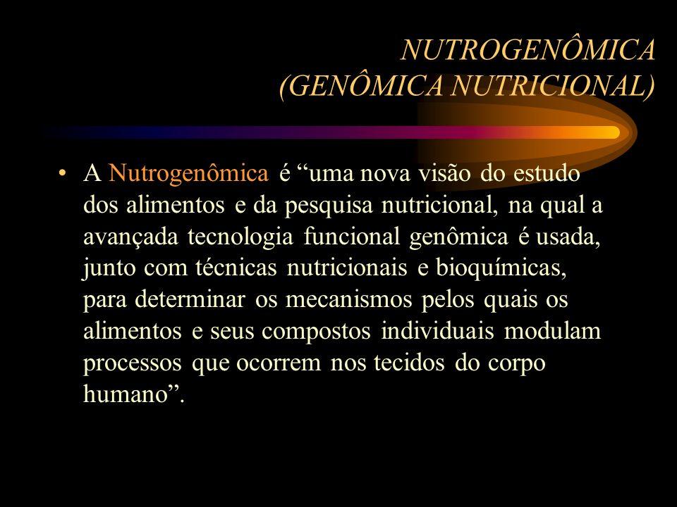 NUTROGENÔMICA (GENÔMICA NUTRICIONAL) A Nutrogenômica é uma nova visão do estudo dos alimentos e da pesquisa nutricional, na qual a avançada tecnologia