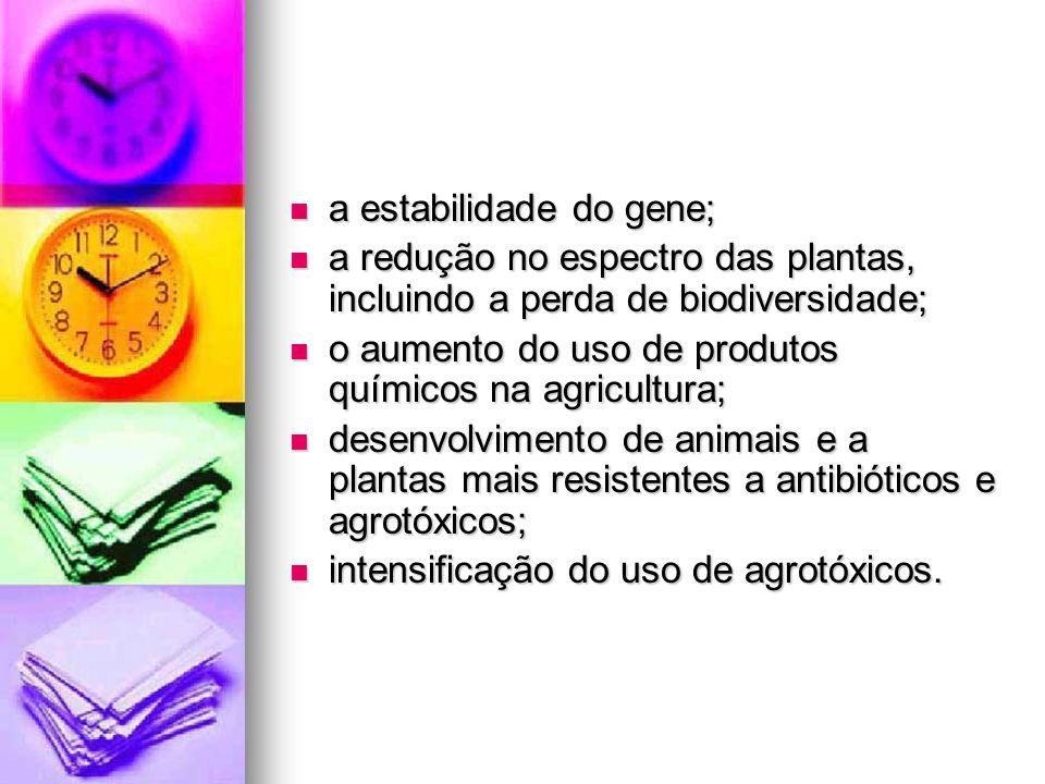 a estabilidade do gene; a estabilidade do gene; a redução no espectro das plantas, incluindo a perda de biodiversidade; a redução no espectro das plan