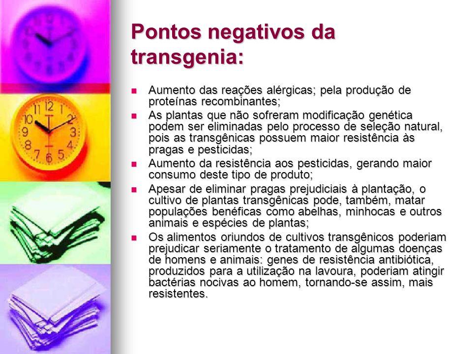 Pontos negativos da transgenia: Aumento das reações alérgicas; pela produção de proteínas recombinantes; Aumento das reações alérgicas; pela produção