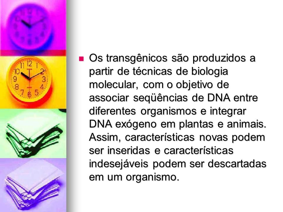 Os transgênicos são produzidos a partir de técnicas de biologia molecular, com o objetivo de associar seqüências de DNA entre diferentes organismos e