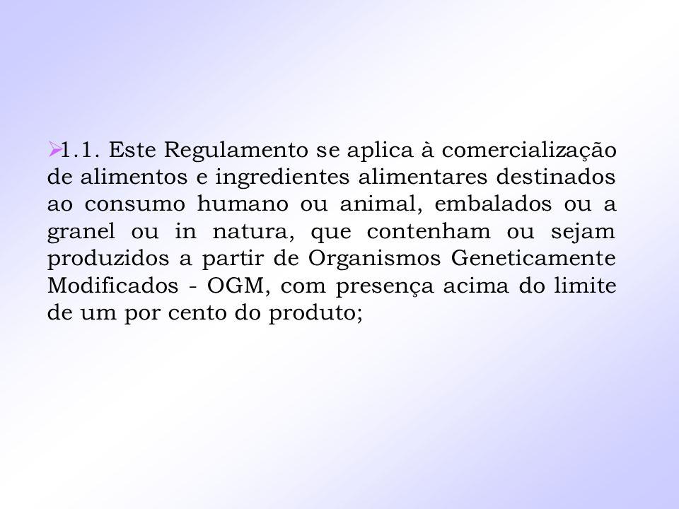 1.1. Este Regulamento se aplica à comercialização de alimentos e ingredientes alimentares destinados ao consumo humano ou animal, embalados ou a grane
