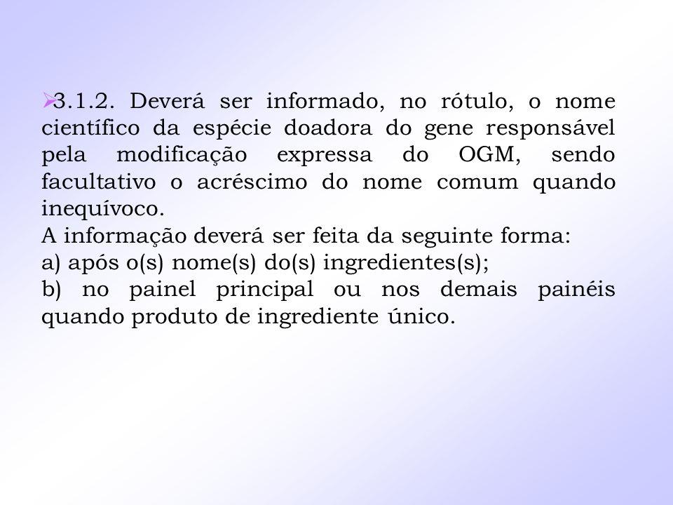 3.1.2. Deverá ser informado, no rótulo, o nome científico da espécie doadora do gene responsável pela modificação expressa do OGM, sendo facultativo o