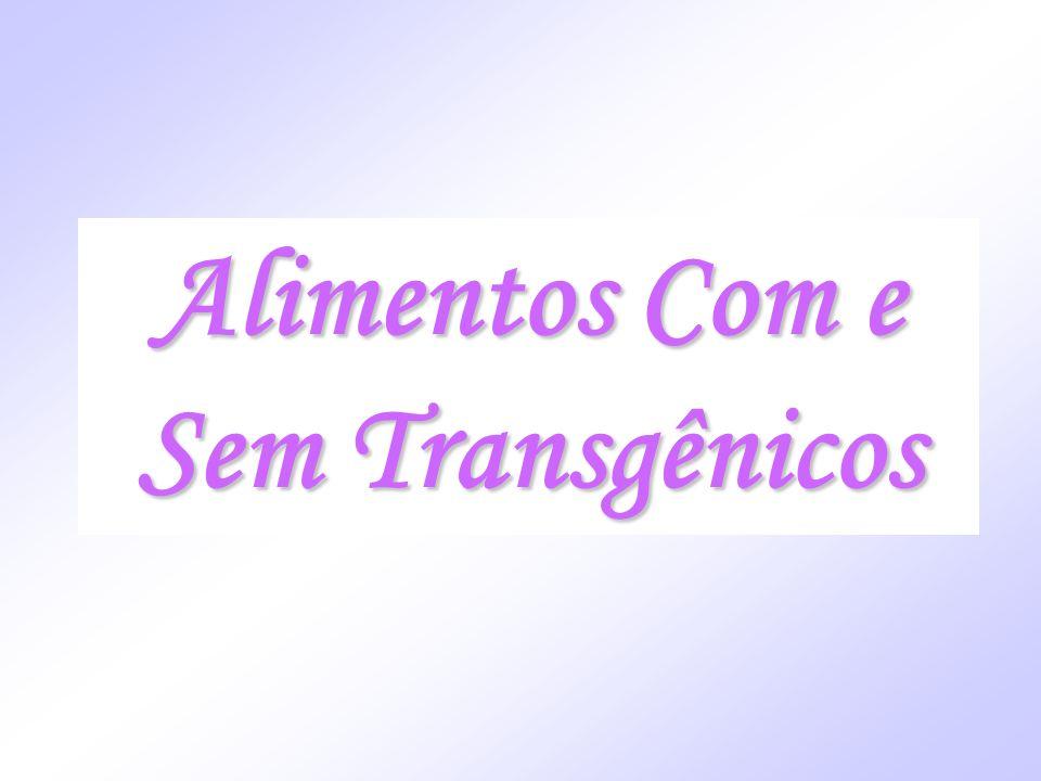 Alimentos Com e Sem Transgênicos Alimentos Com e Sem Transgênicos