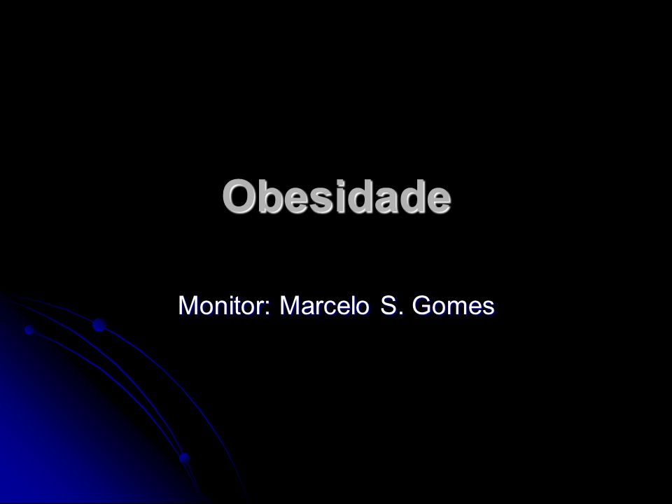 Obesidade Monitor: Marcelo S. Gomes