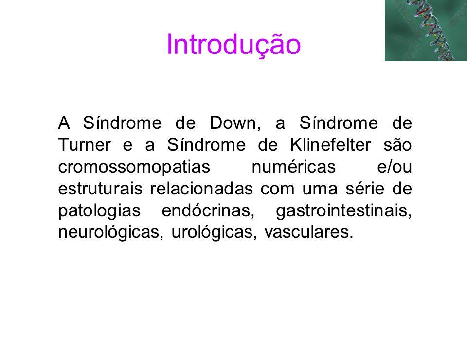 A Síndrome de Down, a Síndrome de Turner e a Síndrome de Klinefelter são cromossomopatias numéricas e/ou estruturais relacionadas com uma série de pat