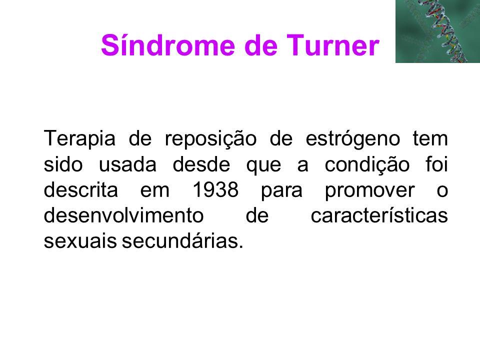 Síndrome de Turner Terapia de reposição de estrógeno tem sido usada desde que a condição foi descrita em 1938 para promover o desenvolvimento de carac