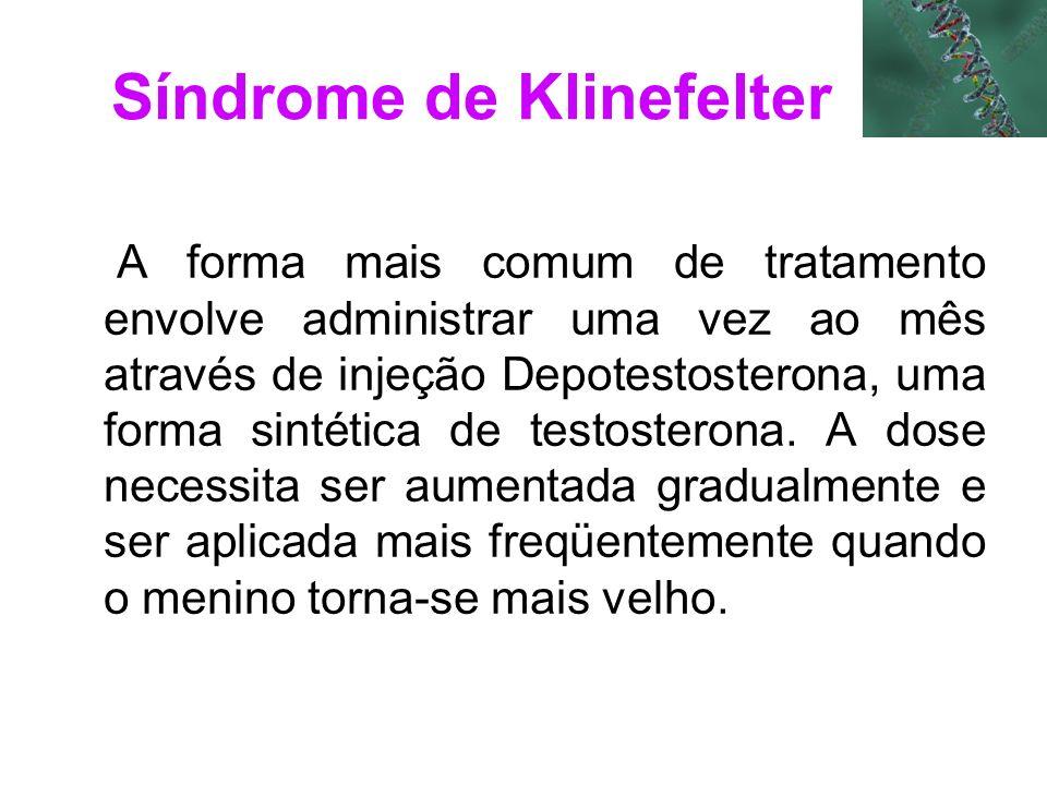 Síndrome de Klinefelter A forma mais comum de tratamento envolve administrar uma vez ao mês através de injeção Depotestosterona, uma forma sintética d