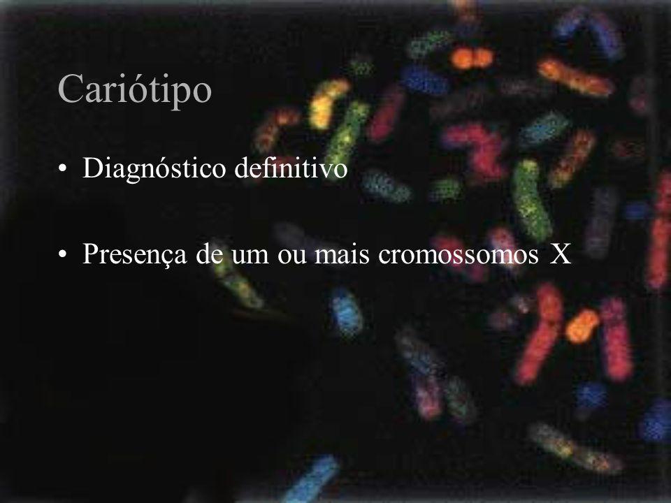 Cariótipo Diagnóstico definitivo Presença de um ou mais cromossomos X