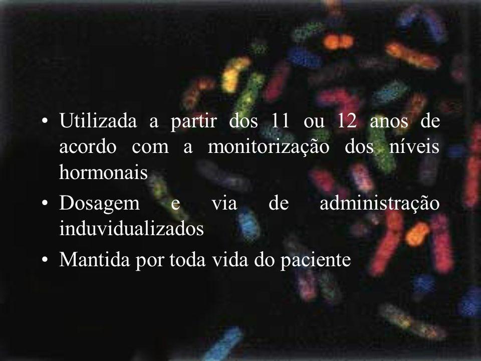Utilizada a partir dos 11 ou 12 anos de acordo com a monitorização dos níveis hormonais Dosagem e via de administração induvidualizados Mantida por to