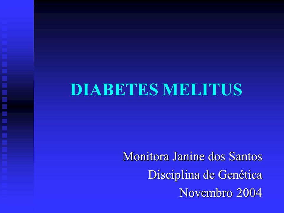 DIABETES MELITUS Monitora Janine dos Santos Disciplina de Genética Novembro 2004