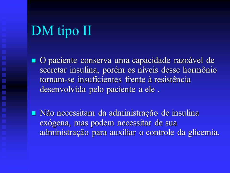 DM tipo II O paciente conserva uma capacidade razoável de secretar insulina, porém os níveis desse hormônio tornam-se insuficientes frente à resistênc