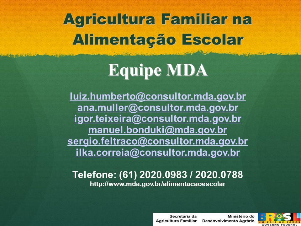 Agricultura Familiar na Alimentação Escolar Equipe MDA luiz.humberto@consultor.mda.gov.br ana.muller@consultor.mda.gov.br igor.teixeira@consultor.mda.