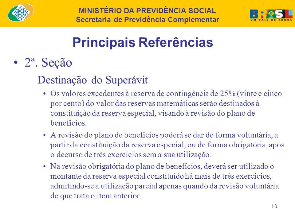 MINISTÉRIO DA PREVIDÊNCIA SOCIAL Secretaria de Previdência Complementar 9 Principais Referências 2ª. Seção Destinação do Superávit O resultado superav