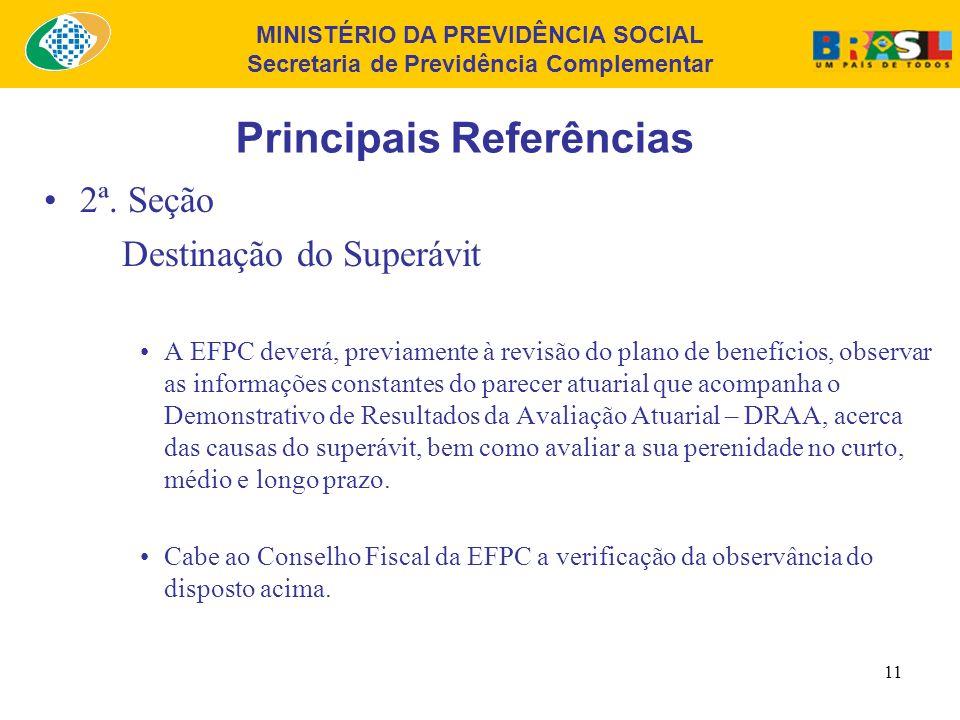 MINISTÉRIO DA PREVIDÊNCIA SOCIAL Secretaria de Previdência Complementar 10 Principais Referências 2ª. Seção Destinação do Superávit Os valores exceden