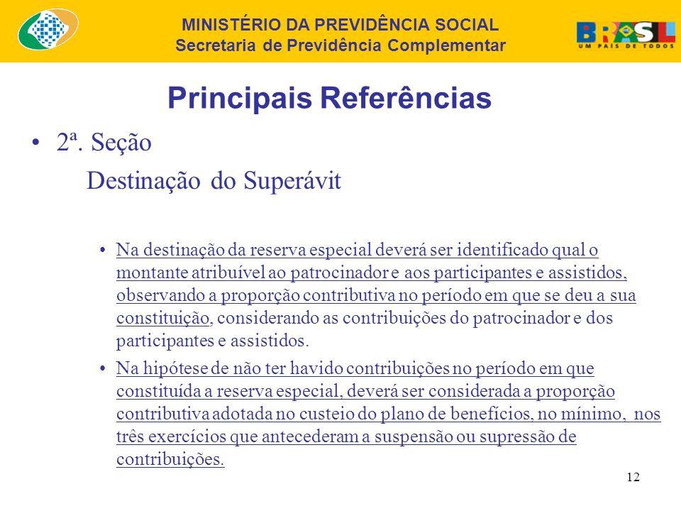 MINISTÉRIO DA PREVIDÊNCIA SOCIAL Secretaria de Previdência Complementar 11 Principais Referências 2ª. Seção Destinação do Superávit A EFPC deverá, pre
